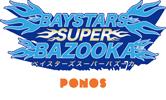 BAYSTARS SUPER BAZOOKA